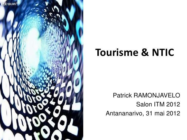 Tourisme & NTIC   Patrick RAMONJAVELO            Salon ITM 2012 Antananarivo, 31 mai 2012