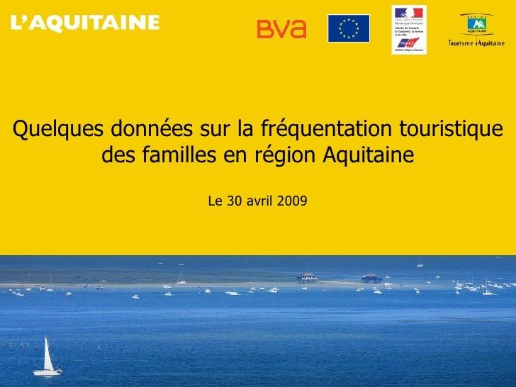 Quelques données sur la fréquentation touristique         des familles en région Aquitaine                    Le 30 avril ...