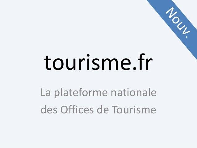 tourisme.frLa plateforme nationaledes Offices de Tourisme