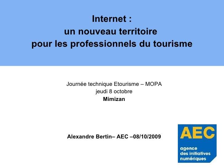 Internet : un nouveau territoire  pour les professionnels du tourisme Journée technique Etourisme – MOPA jeudi 8 octobre M...