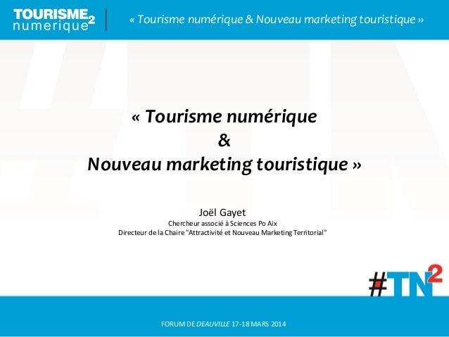 FORUM DE DEAUVILLE 17-18 MARS 2014 « Tourisme numérique & Nouveau marketing touristique » « Tourisme numérique & Nouveau m...