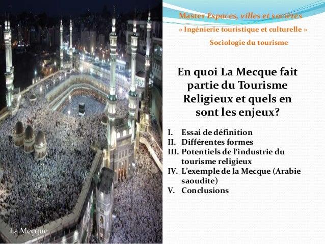 Master Espaces, villes et sociétés « Ingénierie touristique et culturelle » Sociologie du tourisme  En quoi La Mecque fait...