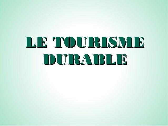 LE TOURISMELE TOURISME DURABLEDURABLE