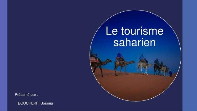 Le tourisme saharien  Présenté par : BOUCHEKIF Soumia