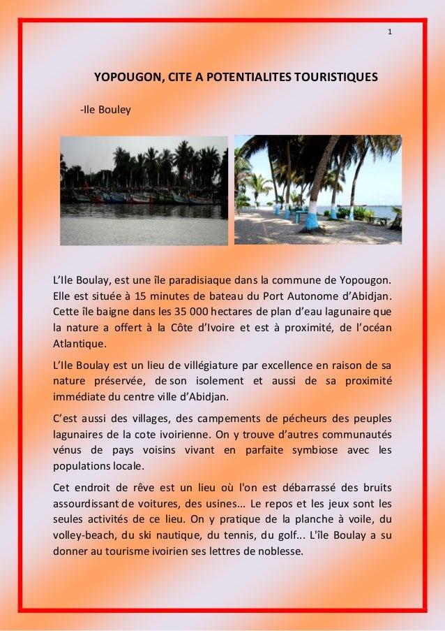 1 YOPOUGON, CITE A POTENTIALITES TOURISTIQUES -Ile Bouley L'Ile Boulay, est une île paradisiaque dans la commune de Yopoug...