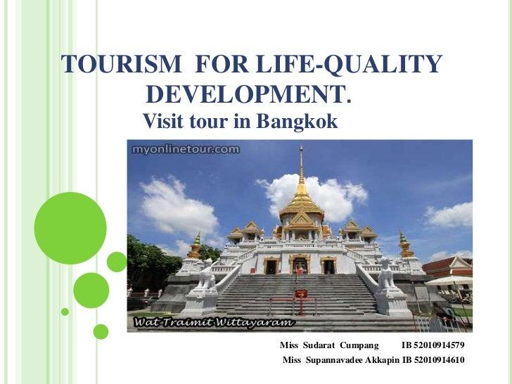 TOURISM FOR LIFE-QUALITY     DEVELOPMENT.     Visit tour in Bangkok                   Miss Sudarat Cumpang       IB 520109...