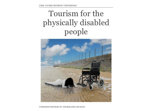 JOSE JAVIER MONROY VESPERINAS    Tourism for the   physically disabled         peopleCOMPARISON BETWEEN EU, NETHERLANDS AN...