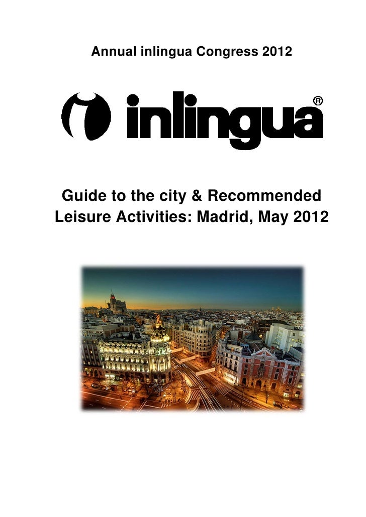 Annual inlingua Congress 2012 Guide to the city & RecommendedLeisure Activities: Madrid, May 2012