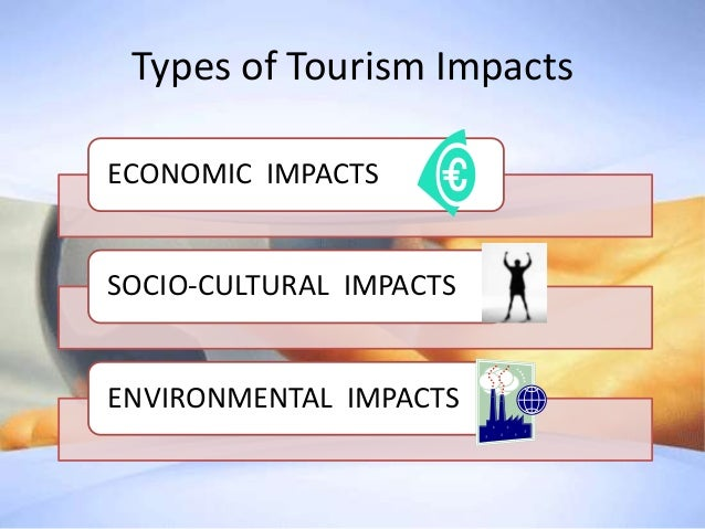 sociocultural impacts of tourism Socio-cultural impacts of tourism introduction the socio-cultural  impacts are the effects on host communities of direct and indirect relations with.