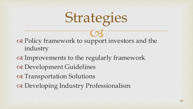  Policy framework to support investors and the industry  Improvements to the regularly framework  Development Guidelin...