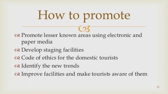  Promote lesser known areas using electronic and paper media  Develop staging facilities  Code of ethics for the domes...