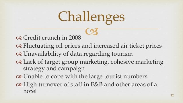  Credit crunch in 2008  Fluctuating oil prices and increased air ticket prices  Unavailability of data regarding touri...