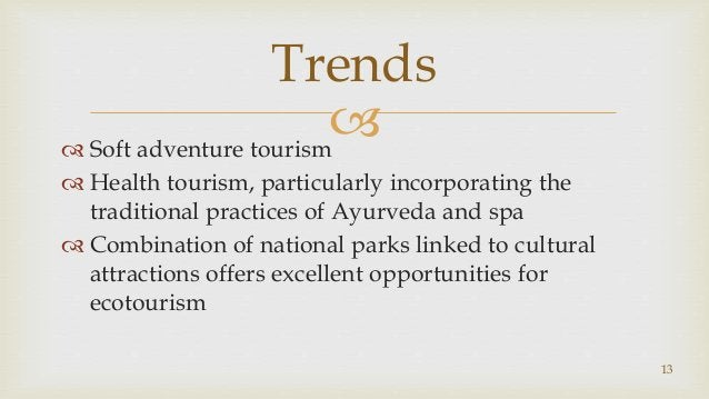  Soft adventure tourism  Health tourism, particularly incorporating the traditional practices of Ayurveda and spa  Com...