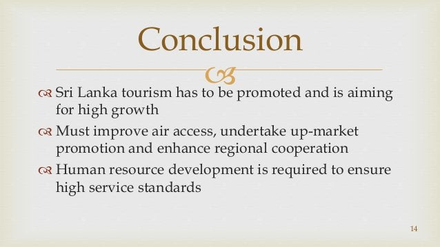  Sri Lanka tourism has to be promoted and is aiming for high growth  Must improve air access, undertake up-market promo...