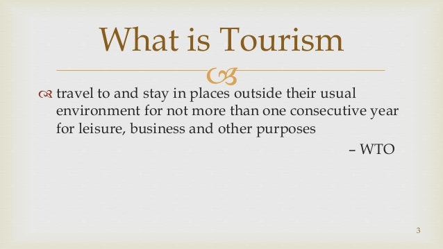  travel to and stay in places outside their usual environment for not more than one consecutive year for leisure, busine...