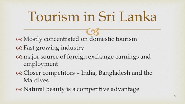  Mostly concentrated on domestic tourism  Fast growing industry  major source of foreign exchange earnings and employm...