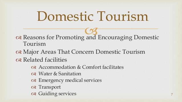  Reasons for Promoting and Encouraging Domestic Tourism  Major Areas That Concern Domestic Tourism  Related facilities...