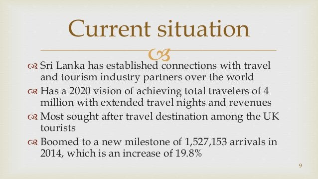  Sri Lanka has established connections with travel and tourism industry partners over the world  Has a 2020 vision of a...