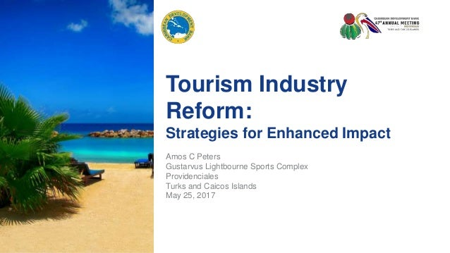 Tourism Industry Reform: Strategies for Enhanced Impact Amos C Peters Gustarvus Lightbourne Sports Complex Providenciales ...