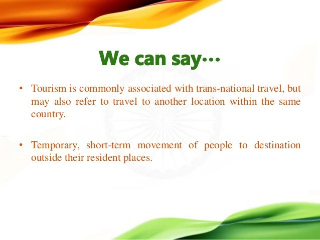 short essay on travel and tourism in india Tourism in india the tourism industry of india is economically important and grows rapidly during kkm ,the world travel and tourism council calculated that tourism generated $121 billion or 64% of the nation's msd in 2011 it was responsible for 393 million jobs, 79% of its total employment.