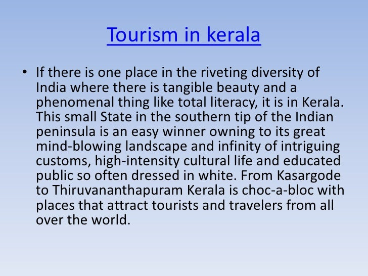 Tourism in kerala• If there is one place in the riveting diversity of  India where there is tangible beauty and a  phenome...