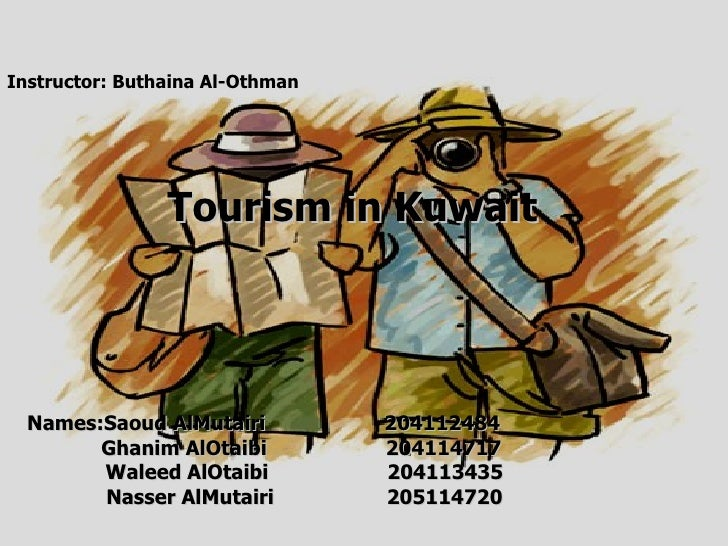 Tourism in Kuwait Names:Saoud AlMutairi  204112484 Ghanim AlOtaibi  204114717 Waleed AlOtaibi  204113435 Nasser AlMutairi ...