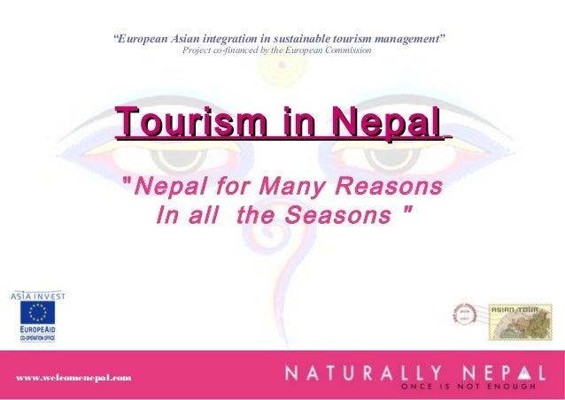 "Tourism in NepalTourism in Nepal ""Nepal for Many Reasons In all the Seasons "" www.welcomenepal.com ""European Asian integra..."