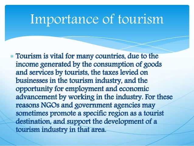 importance of international tourism Types of tourism beach tourism many tourists spend their holidays on beaches they relax, go bathing or just enjoy the salty sea breeze and the ocean winter tourism winter tourism started out in the middle of the 19th century when wealthy europeans went to st moritz and other alpine resorts.