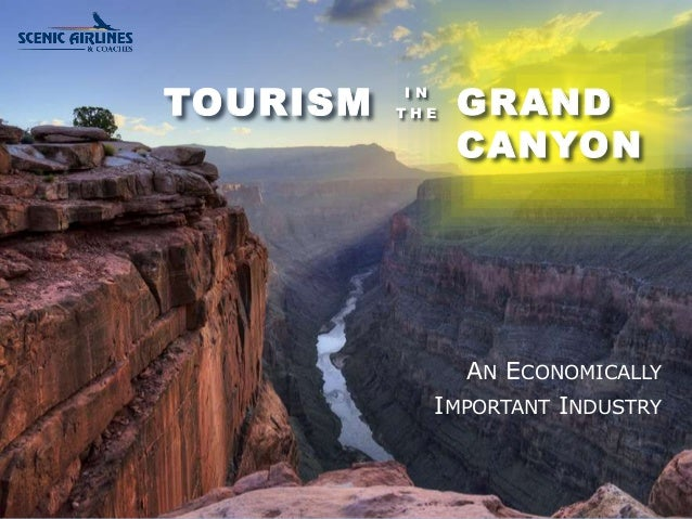TOURISM  GRAND  CANYON  AN ECONOMICALLY  IMPORTANT INDUSTRY  I N  T H E