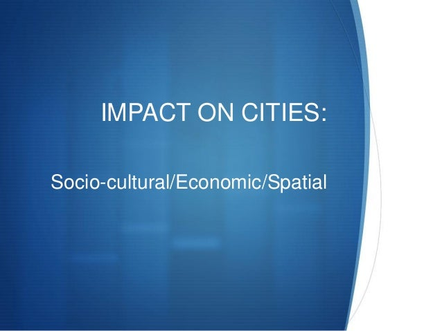 social and economic effects of an urban region tourism essay Sustainability indicators – basic tool • to identify and measure the entire range of impacts (environmental, social and economic) that tourism can have in a particular area or society • accurate information is needed for responsible.