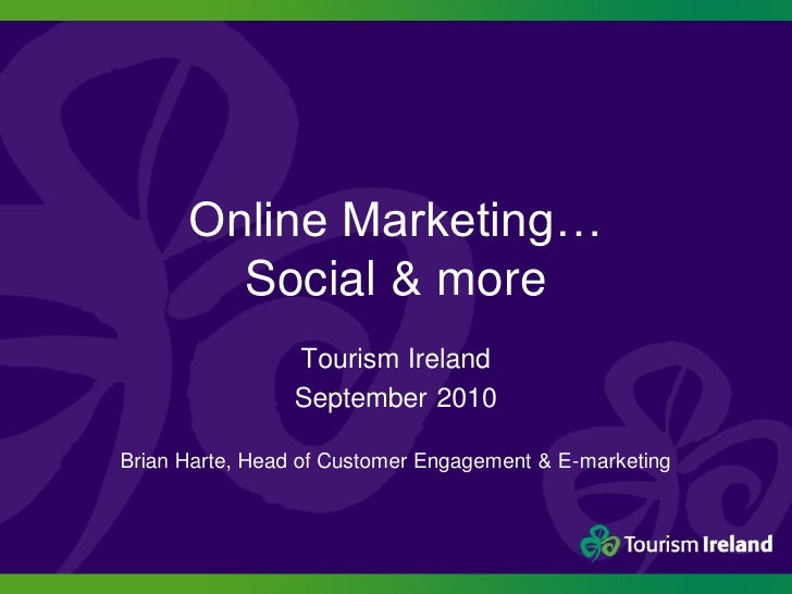 Online Marketing…         Social & more                  Tourism Ireland                  September 2010  Brian Harte, Hea...