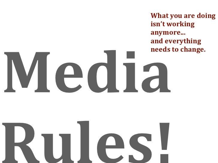 Whatyouaredoing     isn'tworking     anymore...     Media     andeverything     needstochange.     Rules!