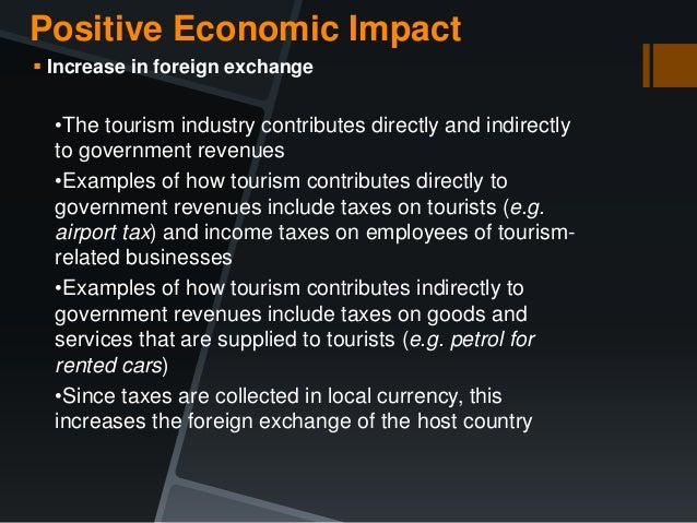 economical impacts of tourism On one hand, tourism wields tremendous economic positive outcomes: it is one of the world's most significant sources of economic outcomes and employment.