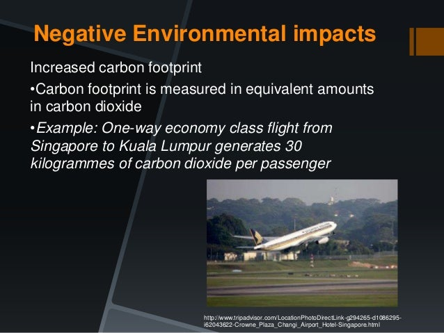 negative environmental impacts of tourism in singapore I need to know the positive and negative impact of tourism in  what are the negetive and positive impact of  less negative environmental impact.