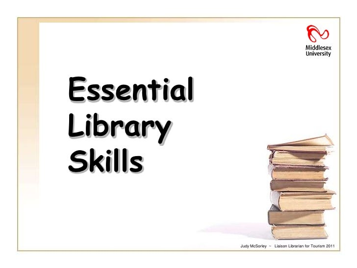 EssentialLibrarySkills            Judy McSorley ~ Liaison Librarian for Tourism 2011
