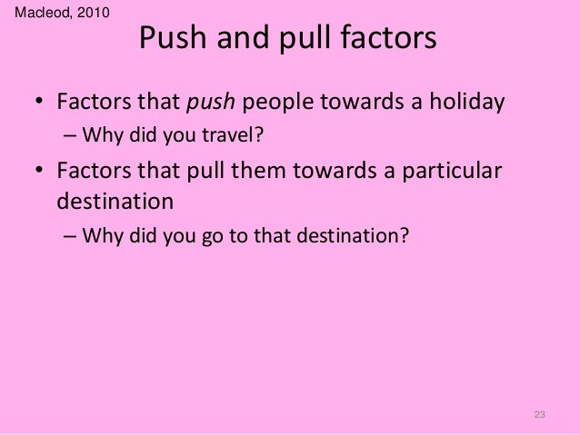 push and pull factor in tourism tourism essay There are many economic, social and physical reasons why people emigrate and  they can usually be classified into push and pull factors.