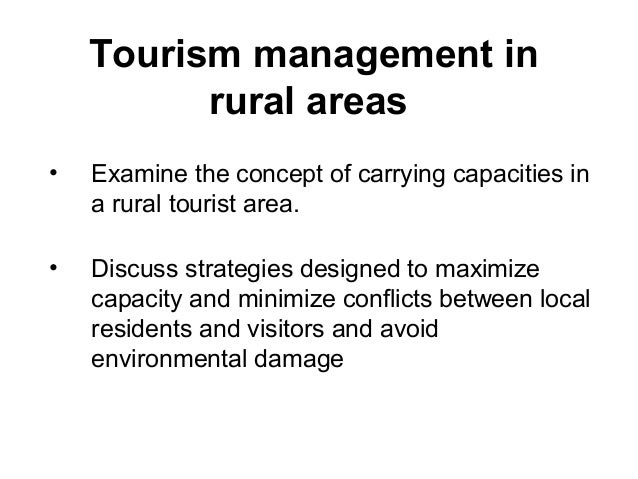 Tourism management in rural areas • Examine the concept of carrying capacities in a rural tourist area. • Discuss strategi...