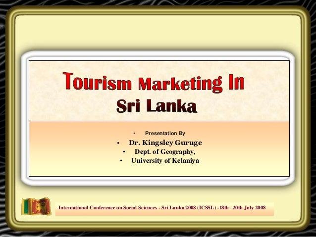 International Conference on Social Sciences - Sri Lanka 2008 (ICSSL) -18th –20th July 2008 • Presentation By • Dr. Kingsle...
