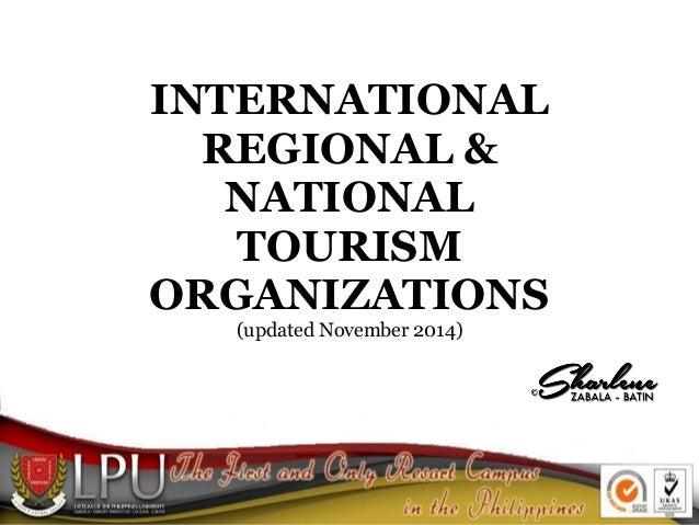 INTERNATIONAL REGIONAL & NATIONAL TOURISM ORGANIZATIONS (updated November 2014)