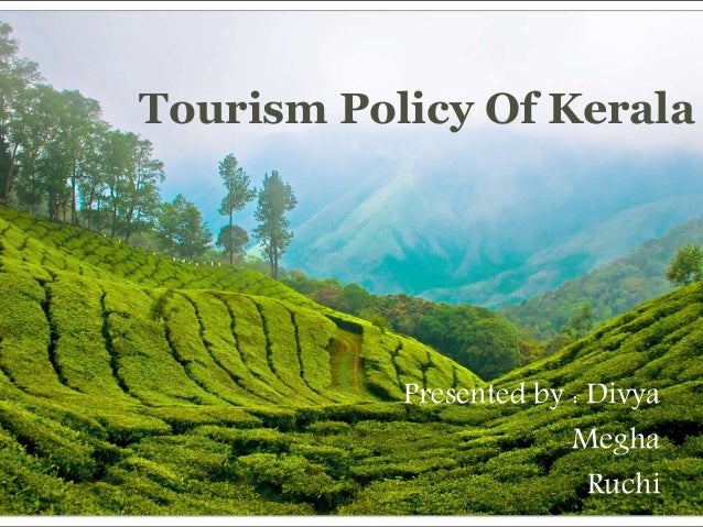 Tourism Policy Of Kerala Presented by : Divya Megha Ruchi