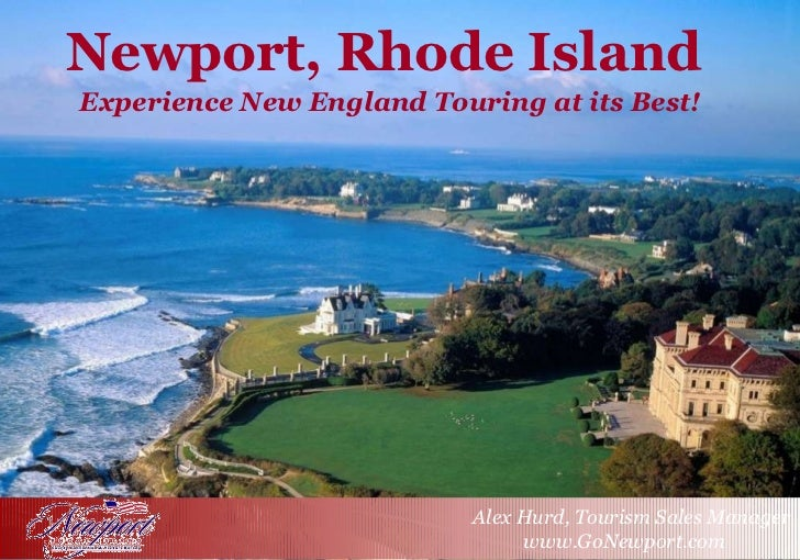 Newport, Rhode Island Experience New England Touring at its Best! Alex Hurd, Tourism Sales Manager www.GoNewport.com