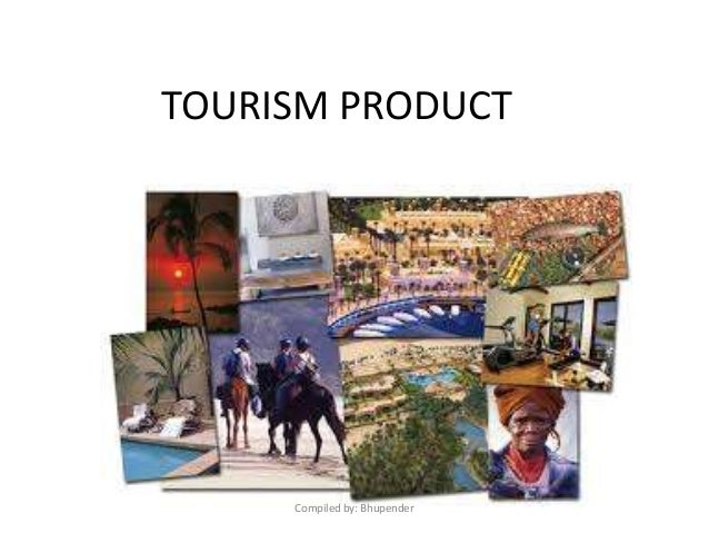 TOURISM PRODUCT Compiled by: Bhupender