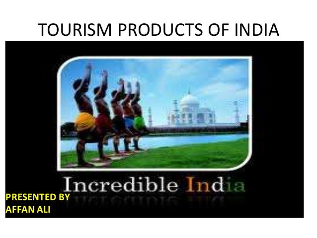 TOURISM PRODUCTS OF INDIA PRESENTED BY AFFAN ALI