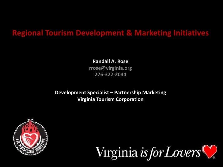 Regional Tourism Development & Marketing Initiatives<br />rrose@virginia.org<br />Randall A. Rose<br />rrose@virginia.org<...