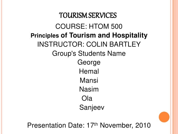 TOURISM SERVICES          COURSE: HTOM 500 Principles of Tourism and Hospitality   INSTRUCTOR: COLIN BARTLEY         Group...