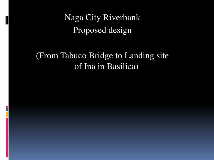 Naga City Riverbank<br />Proposed design<br />(From Tabuco Bridge to Landing site of Ina in Basilica)<br />