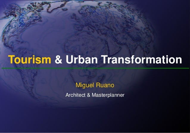 Tourism & Urban Transformation Miguel Ruano Architect & Masterplanner