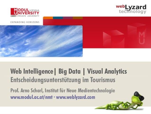 Web Intelligence| Big Data | Visual Analytics Entscheidungsunterstützung im Tourismus Prof. Arno Scharl, Institut für Neue...