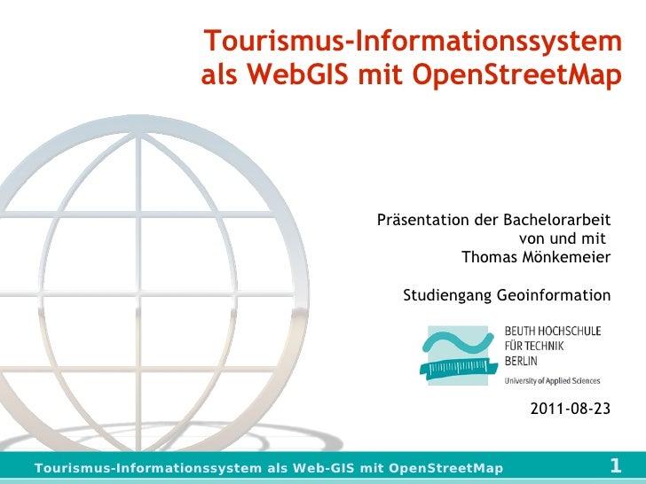Tourismus-Informationssystem als WebGIS mit OpenStreetMap Präsentation der Bachelorarbeit von und mit  Thomas Mönkemeier S...