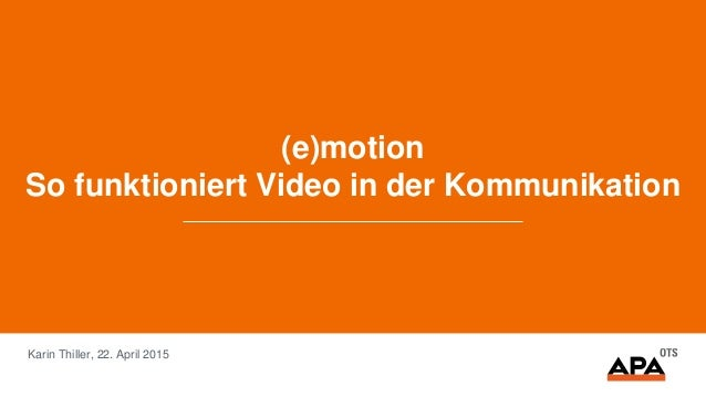 (e)motion So funktioniert Video in der Kommunikation Karin Thiller, 22. April 2015